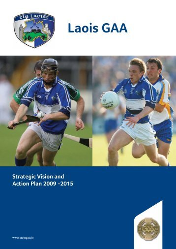 Laois County Board Strategic Plan, 2010-2015 (pdf) - Croke Park