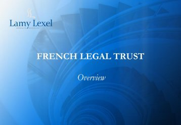 Overview of French Legal Trust: parties, trustee ... - Lamy Lexel