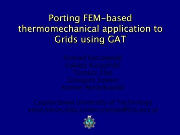 Porting FEM-based thermomechanical application to Grids ... - GridLab
