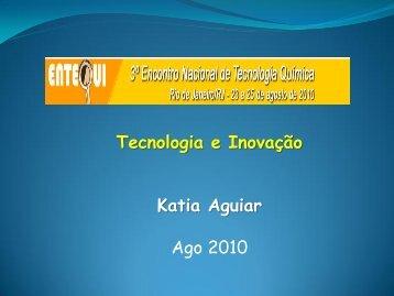 Tecnologia e Inovação Katia Aguiar Ago 2010