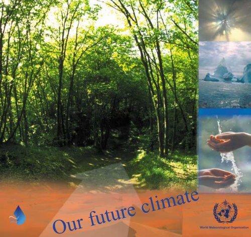 Our future climateWorld Meteorological ... - E-Library - WMO