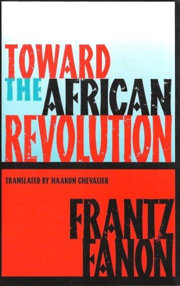 url?sa=t&source=web&cd=8&ved=0CDYQFjAH&url=http://monoskop.org/images/0/05/Fanon_Frantz_Toward_the_African_Revolution_1967