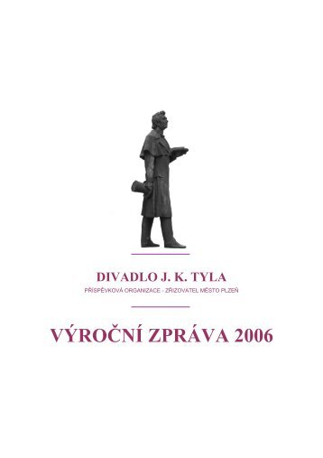 VÝROČNÍ ZPRÁVA 2006 - Divadlo J.K.Tyla v Plzni