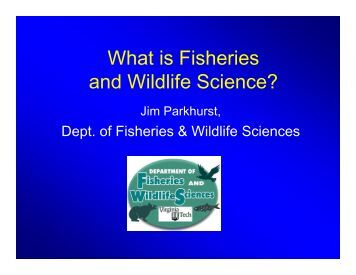 and Wildlife Science? - Fish and Wildlife Conservation