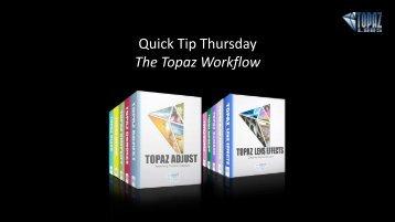 Quick Tip Thursday The Topaz Workflow - Topaz Labs