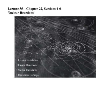 Lecture 35 – Chapter 22, Sections 4-6 Nuclear ... - Chem.hope.edu