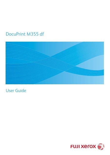 DocuPrint M355 df User Manual - Fuji Xerox Printers