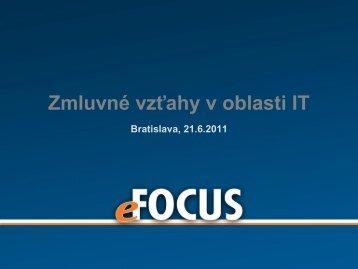 Zmluvné vzťahy v oblasti IT Bratislava, 21.6.2011 - eFOCUS