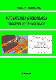 AUTOMATIZAREA şi ROBOTIZAREA PROCESELOR ... - PIM Copy