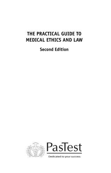 THE PRACTICAL GUIDE TO MEDICAL ETHICS AND LAW - PasTest