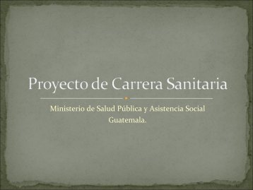 Proyecto de Carrera Sanitaria en Guatemala - Observatorio de ...