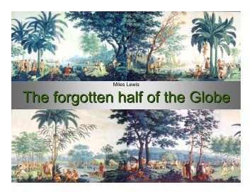 The Forgotten Half of the Globe Keynote address - Miles Lewis