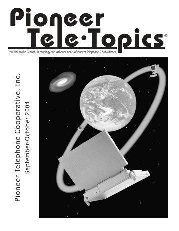 Tele-Topics - 2004 - Vol 4 of 5.pdf - Pioneer Telephone Cooperative ...