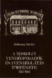 A miskolci vendégfogadók és a vendéglátás története, 1745 ... - MEK
