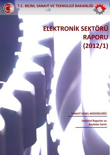 elektronik sektörü raporu (2012/1) - Bilim, Sanayi ve Teknoloji ...