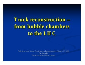 Track reconstruction – from bubble chambers to the LHC - HEPHY