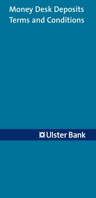 Money Desk Deposits Terms and Conditions - Ulster Bank