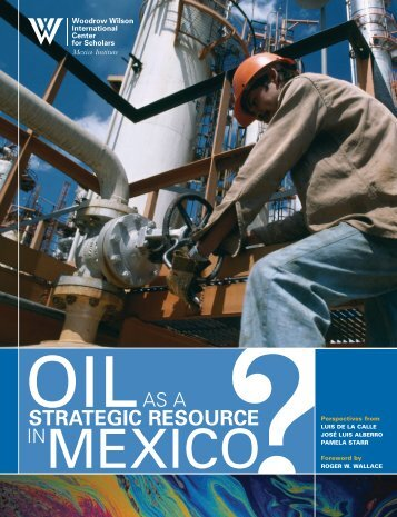 Oil As A Strategic Resource in Mexico - Woodrow Wilson ...