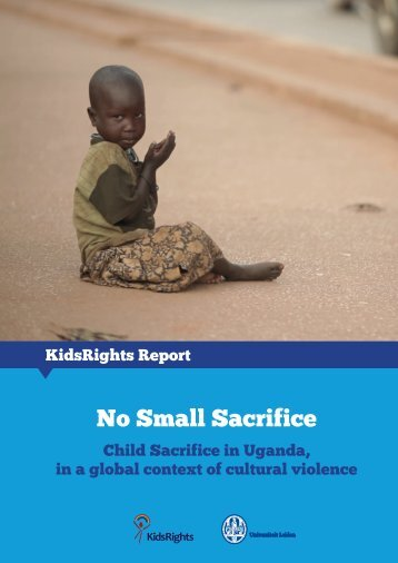 No Small Sacrifice - Child Sacrifice in Uganda, in a global context of cultural violence