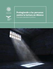 Protegiendo a las personas contra la tortura en Mexico Guia para operadores juridicos