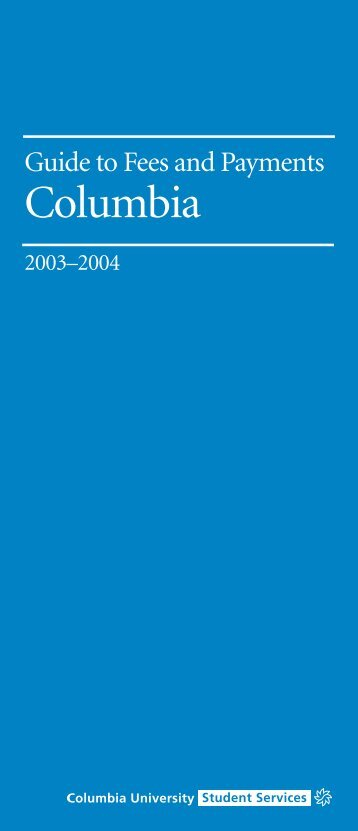 Guide to Fees and Payments, 2003-2004 - Columbia University