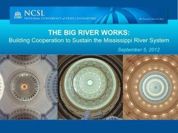 THE BIG RIVER WORKS: - National Conference of State Legislatures