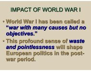 "IMPACT OF WORLD WAR I • World War I has been called a ""war ..."