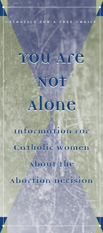 You Are Not Alone You Are Not Alone - Catholics for Choice