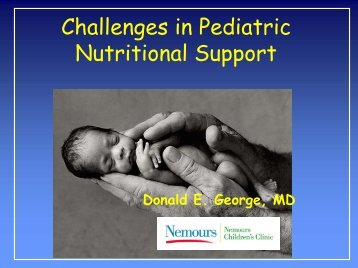 Challenges in Pediatric Nutrition Support - Oley Foundation