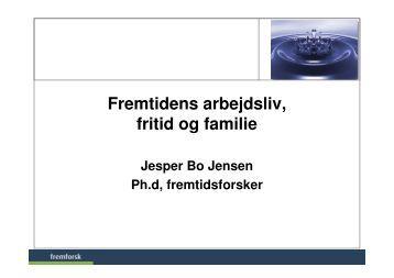 Fremtidens arbejdsliv, fritid og familie - Fremtidsforskeren Jesper Bo ...