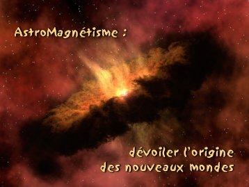 AstroMagnétisme : dévoiler l'origine des nouveaux mondes