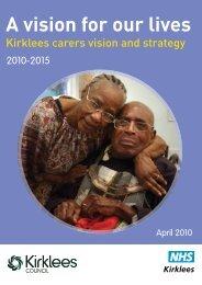 Kirklees Carers Strategy 2009 – 2011 A Vision for ... - NHS Kirklees