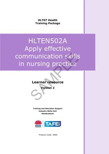 apply effective communication skills in nursing Lesson plan: therapeutic communication in nursing practice introduction communication skills are very important in nursing because nursing is caring professional (rosenzweg & cliftion, 2007).