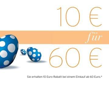 Sie erhalten 10 Euro Rabatt bei einem Einkauf ab 60 Euro.* Sie ...