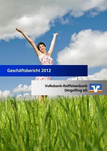 Geschäftsbericht 2012 - Volksbank-Raiffeisenbank Dingolfing eG