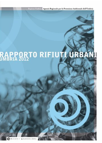 Rapporto rifiuti 2012 - ARPA Umbria