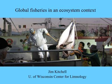 Global fisheries in an ecosystem context - Center for Limnology