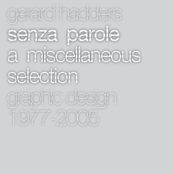 Gerard Hadders, Senza Parole, a miscellaneous selection, graphic design 1977-2005