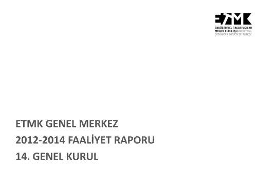 ETMK GENEL MERKEZ 2012-2014 FAALİYET RAPORU 14. GENEL KURUL