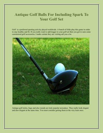 Antique Golf Balls For Including Spark To Your Golf Set