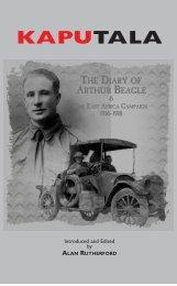 KAPUTALA The Diary of Arthur Beagle & The East Africa Campaign, 1916-1918