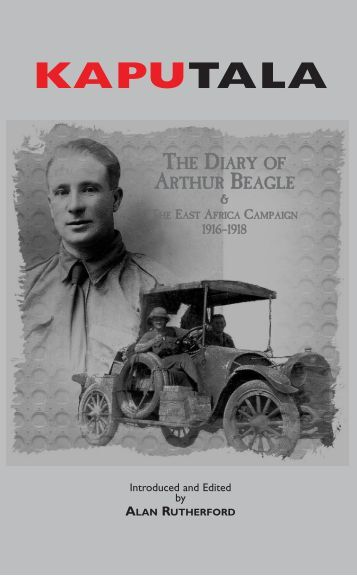 KAPUTALA The Diary of Arthur Beagle & The East Africa Campaign, 1916-1918