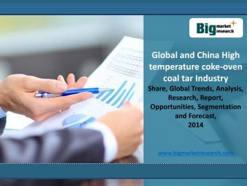 Big Market Research : Global and China High Temperature Coke-oven Coal Tar Industry Market Research 2014, Size