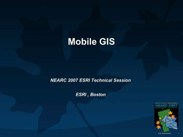 Nearc 07 ArcGIS Mobile - Northeast Arc Users Group