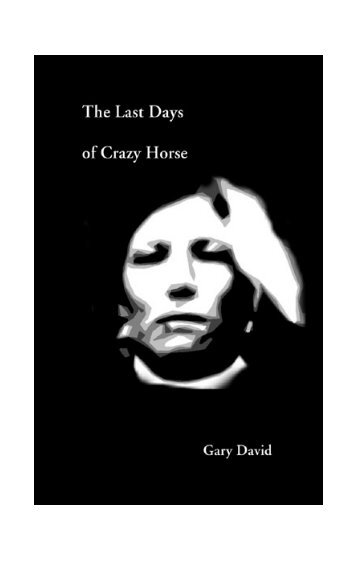 The Last Days of Crazy Horse - The Floating Arkives of Gary David