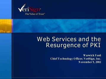 """Web Services and the Resurgence of PKI"", Warwick Ford ... - oasis pki"