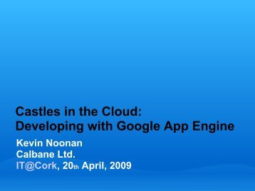 Castles in the Cloud: Developing with Google App Engine - IT@Cork