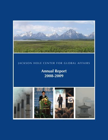 Annual Report 2008-2009 - The Jackson Hole Center for Global Affairs