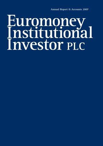 Annual Report & Accounts 2007 - Euromoney Institutional Investor ...