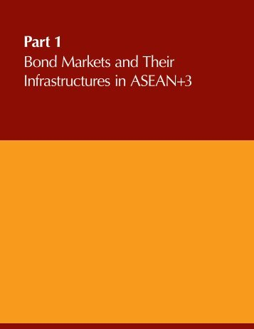Part 1 Bond Markets and Their Infrastructures in ASEAN+3